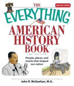 The Everything American History Book: People, Places, and Events That Shaped Our Nation