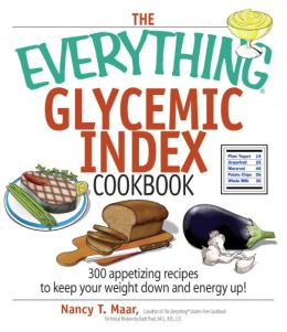 The Everything Glycemic Index Cookbook: 300 Appetizing Recipes to Keep Your Weight Down And Your Energy Up!