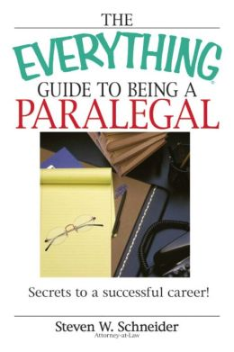 The Everything Guide To Being A Paralegal: Winning Secrets to a Successful Career!