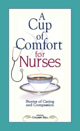 A Cup of Comfort for Nurses: Stories of Caring and Compassion