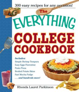 The Everything College Cookbook: 300 Hassle-Free Recipes For Students On The Go
