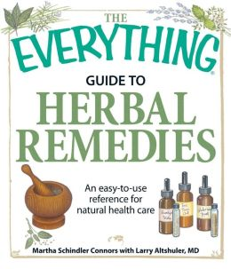 The Everything Guide to Herbal Remedies: An easy-to-use reference for natural health care