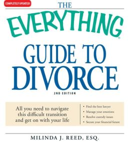 The Everything Guide to Divorce: All you need to navigate this difficult transition and get on with your life?Find the best lawyer?Manage your emotions?Resolve custody issues?Secure your financial future