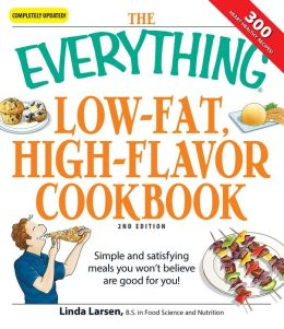 The Everything Low-Fat, High-Flavor Cookbook: Simple and satisfying meals you won't believe are good for you!
