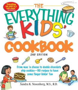 The Everything Kids' Cookbook: From Mac 'n Cheese to Double Chocolate Chip Cookies--90 Recipes to Have Some Finger-Lickin' Fun