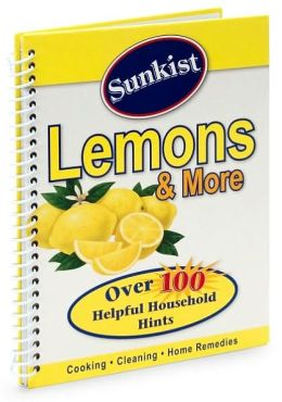 Sunkist Lemons and More: Over 100 Helpful Household Hints