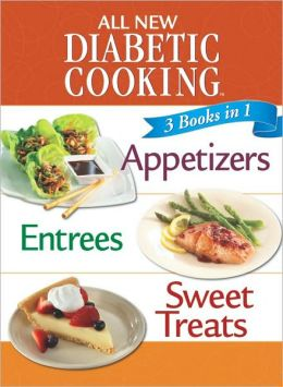 3 Books in 1: All New Diabetic Cooking: Appetizers, Entrees, Sweet Treats