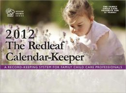 The Redleaf Calendar-KeeperTM 2012: A Record-Keeping System for Family Child Care Professionals