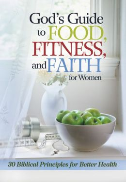 God's Guide to Food, Fitness and Faith for Women: 30 Biblical Principles for Better Health Freeman- Smith
