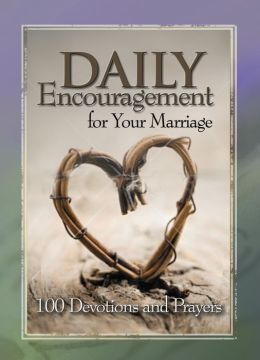 Daily Encouragement for Your Marriage: 100 Devotions and Prayers