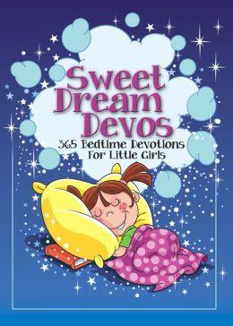 Sweet Dreams Devos: 365 Bedtime Devotions for Little Girls