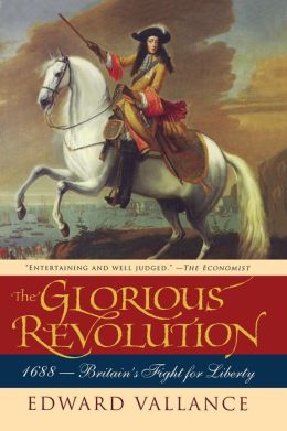 The Glorious Revolution: 1688: Britains Fight for Liberty