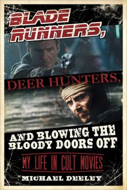 Blade Runners, Deer Hunters, & Blowing the Bloody Doors Off: My Life in Cult Movies