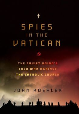 Spies in the Vatican: The Soviet Union's War Against the Catholic Church
