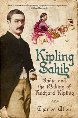 Kipling Sahib: India and the Making of Rudyard Kipling Charles Allen