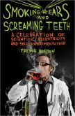 Book Cover Image. Title: Smoking Ears and Screaming Teeth:  A Celebration of Scientific Eccentricity and Self-Experimentation, Author: Trevor Norton