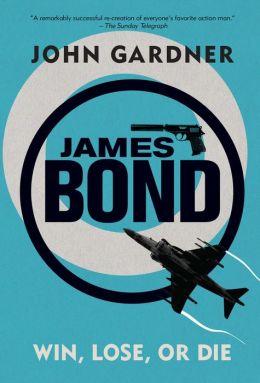 James Bond: Win, Lose or Die: A 007 Novel