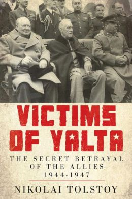 Victims of Yalta: The Secret Betrayal of the Allies: 1944-1947