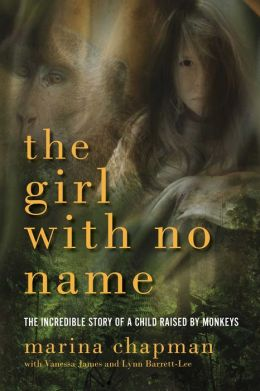 The Girl With No Name: The Incredible True Story of a Child Raised by Monkeys