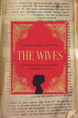 The Wives: The Women Behind Russian Literary Giants