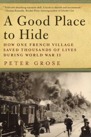 A Good Place to Hide: How One French Community Saved Thousands of Lives in World War II