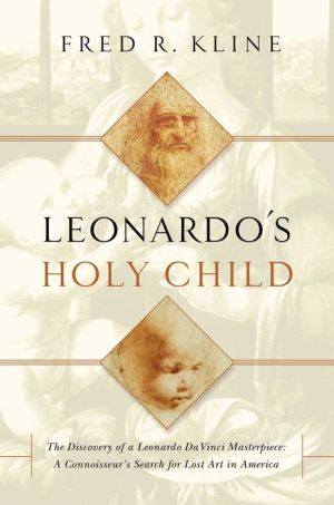 Leonardo's Holy Child: The Discovery of a Leonardo Da Vinci Masterpiece: A Connoiseur's Search for Lost Art in America