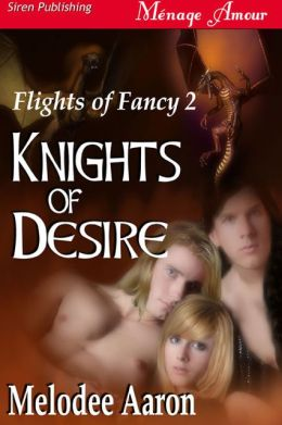 Knights of Desire [Flights of Fancy 2] (Siren Publishing Menage Amour)