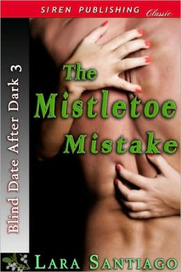 The Mistletoe Mistake [Blind Date After Dark 3] (Siren Publishing Classic)