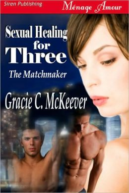 Sexual Healing for Three [The Matchmaker 5] (Siren Publishing Menage Amour)