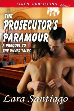 The Prosecutor's Paramour [The Wives Tales Prequel] (Siren Publishing Classic)