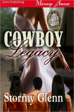 Cowboy Legacy [Love's Legacy 1] (Siren Publishing Menage Amour)