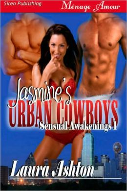 Jasmine's Urban Cowboys [Sensual Awakenings 1] (Siren Publishing Menage Amour)