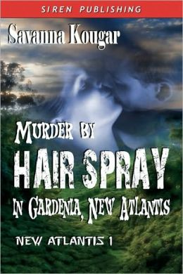 Murder By Hairspray In Gardenia, New Atlantis (Siren Publishing)