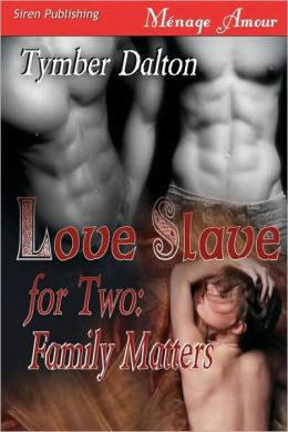 Love Slave for Two, Family Matters