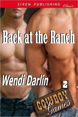 Back at the Ranch [Cowboy Games 2] (Siren Publishing Classic Manlove)