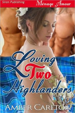 Loving Two Highlanders (Siren Publishing Menage Amour)