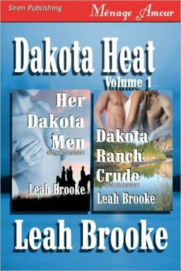 Dakota Heat, Volume 1 [Her Dakota Men, Dakota Ranch Crude] (Siren Menage Amour)