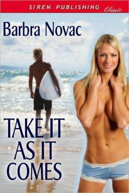Take It As It Comes (Siren Publishing Classic)