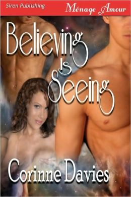 Believing Is Seeing (Siren Publishing Menage Amour)