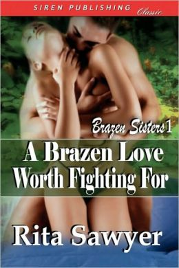 A Brazen Love Worth Fighting For [Brazen Sisters 1] (Siren Publishing Classic)