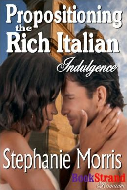 Propositioning The Rich Italian [Indulgence] (Bookstrand Publishing Romance)