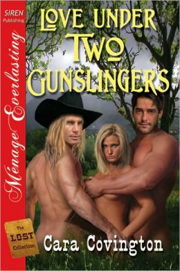Love Under Two Gunslingers [The Lost Collection] (Siren Publishing Menage Everlasting)