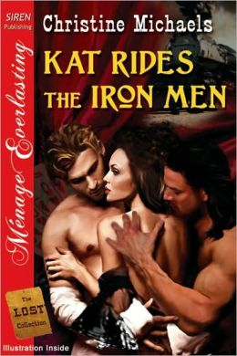 Kat Rides the Iron Men [The Lost Collection] (Siren Publishing Menage Everlasting)