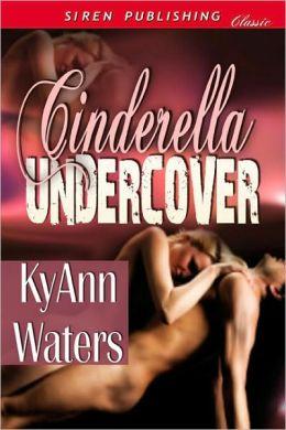 Cinderella Undercover (Siren Publishing Classic)