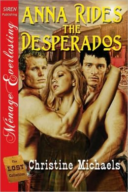 Anna Rides the Desperados [The Lost Collection] (Siren Publishing Menage Everlasting)