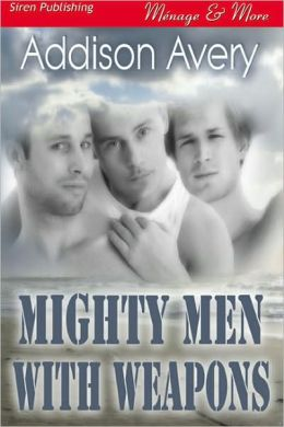 Mighty Men with Weapons (Siren Publishing Menage and More Manlove)