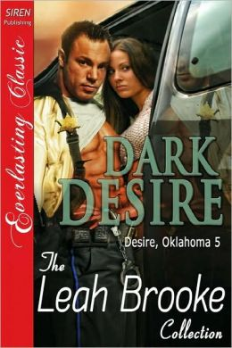 Dark Desire [Desire, Oklahoma 5] [The Leah Brooke Collection] (Siren Publishing Everlasting Classic)