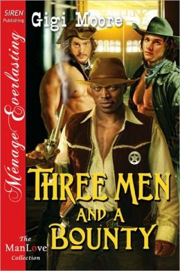 Three Men and a Bounty [The ManLove Collection] (Siren Publishing Menage Everlasting)