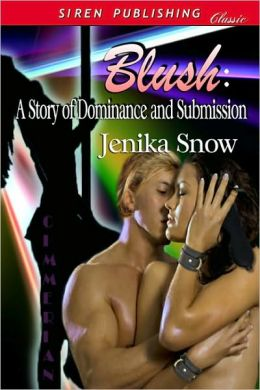 Blush: A Story of Dominance and Submission (Siren Publishing Classic)