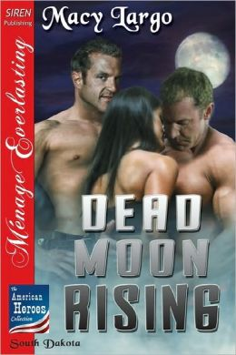 Dead Moon Rising [The American Heroes Collection] (Siren Publishing Menage Everlasting)